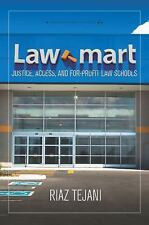 Law Mart: Justice, Access, and For-Profit Law Schools: By Tejani, Riaz