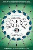 Homer Kelley's Golfing Machine : The Curious Quest That Solved Golf, Paperbac...