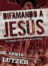 Difamando a Jesús: Seis calumnias sobre el hombre que dijo ser Dios (Spanish
