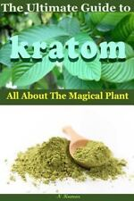 The Ultimate Guide to Kratom : All AboutThe Magical Plant by N. Kumar (2016, Pap