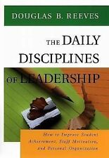 The Daily Disciplines of Leadership : How to Improve Student Achievement,...