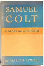 Samuel Colt: A Man and an Epoch by Rywell   1952