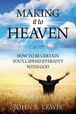 Making It to Heaven: How to Be Certain You'll Spend Eternity with God (Paperback