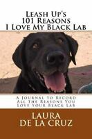Leash up's 101 Reasons I Love My Black Lab : A Journal to Record All the Reas...