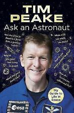 Ask an Astronaut: My Guide to Life in Space (Official Tim Peake Book) by Tim Peake (Hardback, 2017)