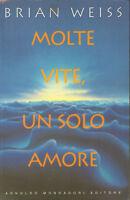 Molte vite, un solo amore di Brian L. Weiss - Mondadori 1996