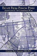 Escape from Phnom Penh : Americans in the Cambodian War by Roy Sullivan Usa...
