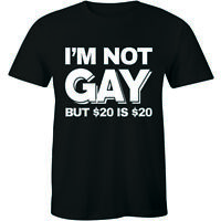 IM NOT GAY BUT 20 IS 20 T-Shirt Top Funny Rude Sarcastic Joke Novelty Mens Tee