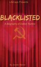 Blacklisted : A Biography of Dalton Trumbo by LifeCaps and Jennifer Warner...