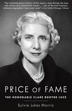 Price of Fame : The Honorable Clare Boothe Luce by Sylvia Jukes Morris (2014, HC