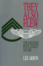 Army Air Corps Enlisted Pilots Legacy 1912-1942 History They Also Flew Arbon 92