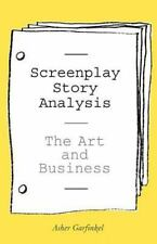 Screenplay Story Analysis : The Art and Business by Asher Garfinkel (2007,...