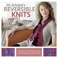 Iris Schreier's Reversible Knits: Creative Techniques for Knitting Both Sides