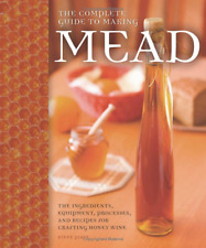 The Complete Guide to Making Mead: The Ingredients, Equipment, Processes,  (PDF)