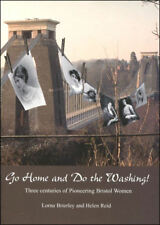 Go Home and Do the Washing!: Three Centuries of Pioneering Bristol Women