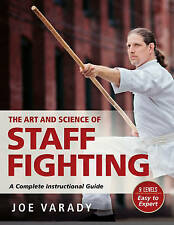 NEW The Art and Science of Staff Fighting: A Complete Instructional Guide