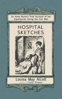 Hospital Sketches: By Alcott, Louisa