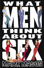 What Men Think About Sex, Mark Mason, Used; Good Book
