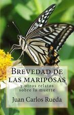 Brevedad de Las Mariposas y Otros Relatos Sobre la Muerte: By Rueda, Juan Car...