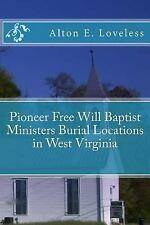 Pioneer Free Will Baptist Ministers Burial Locations in West Virginia by...