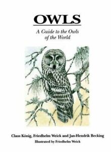 OWLS : A GUIDE to the OWLS of the WORLD by Konig, Weick, Becking