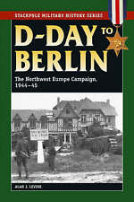 D-Day to Berlin: The Northwest Europe Campaign, 1944-45 (Stackpole Military Hist