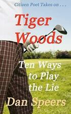 CitizenPoet Takes on ... : Tiger Woods - Ten Ways to Play the Lie by Dan...