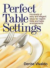 Perfect Table Settings: Easy and Elegant Ideas for Hundreds of Napkin Folds and