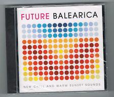 FUTURE BALEARICA - NEW CHILL 1 WARM SUNSET SOUNDS - 18 TRACKS - 2012 - NEUF NEW