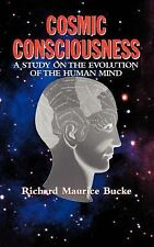 Cosmic Consciousness : A Study on the Evolution of the Human Mind by Richard...