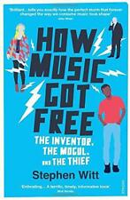 How Music Got Free: The Inventor, the Music Man, and the Thief by Witt, Stephen