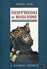 """GOFFREDO DI BUGLIONE di : Pierre Aubè Salerno Editore """"Storia delle crociate"""""""