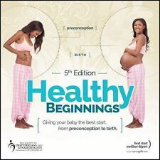 Healthy Beginnings : Giving Your Baby the Best Start, from Preconception to...