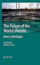 The Future of the World's Forests: Ideas vs Ideologies (World Forests) by Dougl