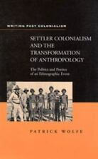 Settler Colonialism and the Transformation of Anthropology : The Politics and...