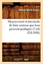 Moyen Court et Tres-Facile de Faire Oraison Que Tous Peuvent Pratiquer (2 Ed)...
