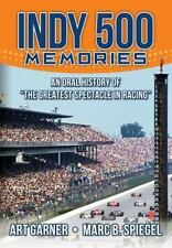 Indy 500 Memories : An Oral History of the Greatest Spectacle in Racing: By G...
