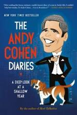 The Andy Cohen Diaries: A Deep Look at a Shallow Year by Cohen, Andy