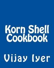 Korn Shell Cookbook : Advanced Unix Scripting Examples, Paperback by Iyer, Vi.