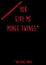 You Give Me Minge Twinge ~ Potty Mouth Cards - PM-KVMG05