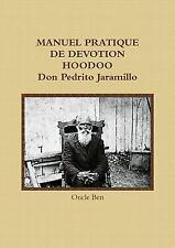 Manuel Pratique de Devotion Hoodoo Don Pedrito Jaramillo by Oncle Ben (2016,...