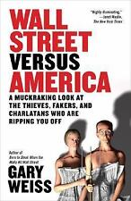 Wall Street Versus America: A Muckraking Look at the Thieves, Fakers, and Charla