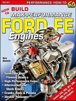How to Build Max-Performance Ford FE Engines: 332, 352, 361, 390, 406, 410, 427,