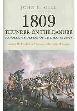 1809 Thunder on the Danube: Napoleon's Defeat of the Habsburgs: v. 2: Fall of...
