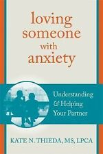 Loving Someone with Anxiety: Understanding and Helping Your Partner (The New Har