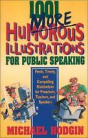 1001 More Humorous Illustrations for Public Speaking : Fresh, Timely, and Com...