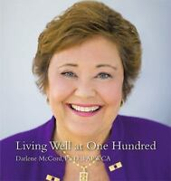 Living Well at One Hundred: By McCord, Darlene