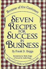 Seven Recipes for Success in Business : A Gourmet's Guide to Customer Service...