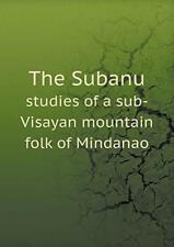 The Subanu studies of a sub-Visayan mountain folk of Mindanao, Washington, of,,