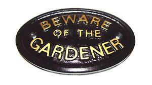 BEWARE OF THE GARDENER SHED/GARAGE/GARDEN WALL SIGN/PLAQUE  - BRAND NEW ITEMS